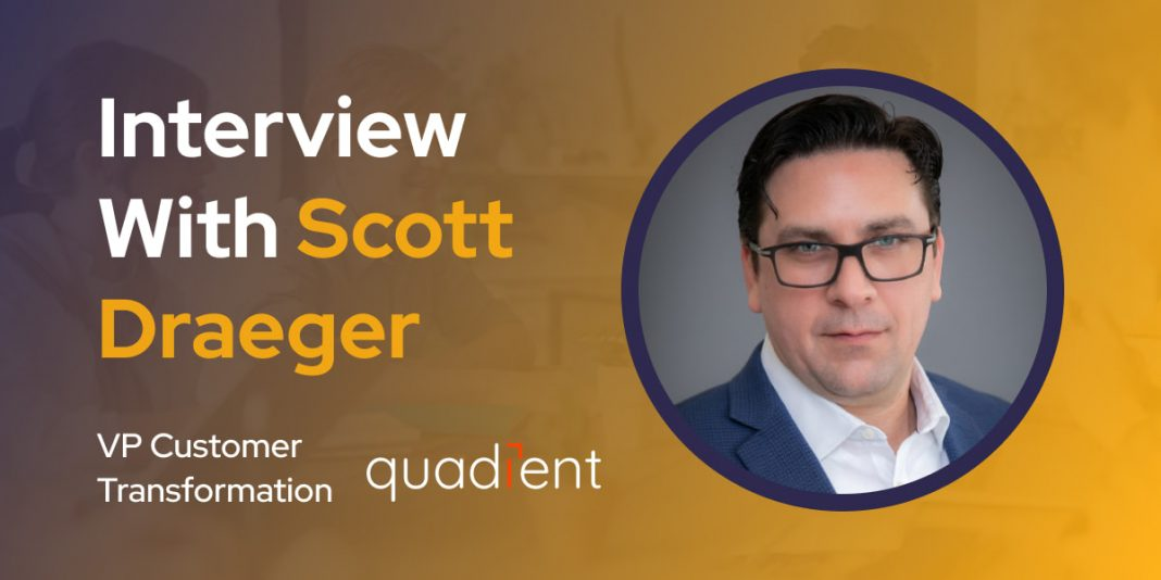 CXBuzz Interview With Scott Draeger, VP Customer Transformation at Quadient