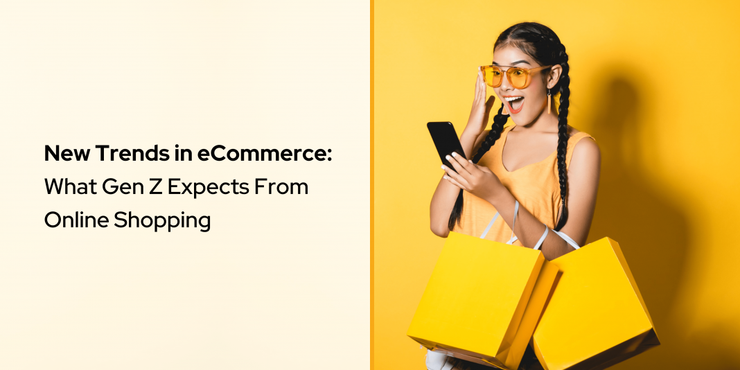 New Trends in eCommerce What Gen Z Expects From Online Shopping