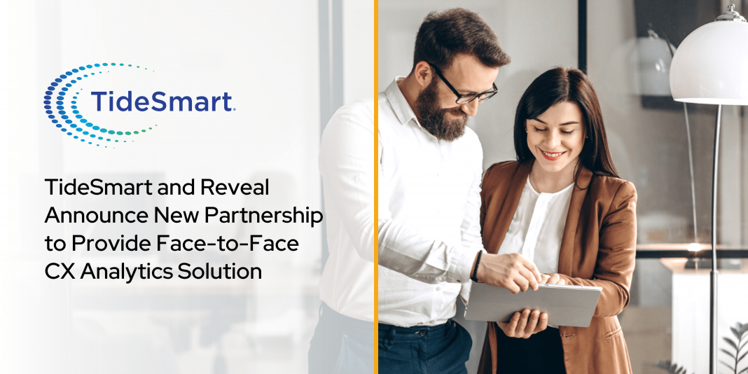 TideSmart and Reveal Announce New Partnership to Provide Face-to-Face CX Analytics Solution